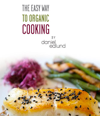 The Easy Way to Organic Cooking by Daniel Edlund.